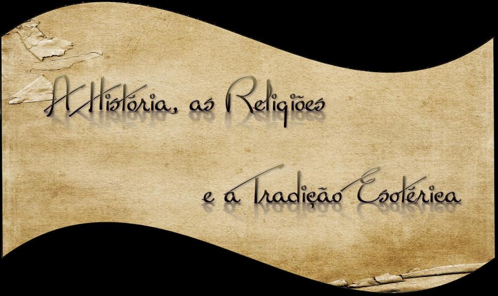 A História, As Religiões e a Tradição Esotérica