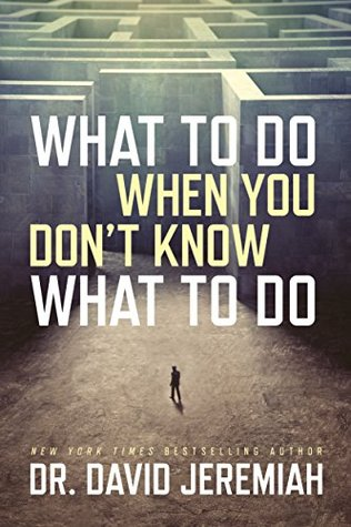 What to Do When You Don't Know What to Do by Dr. David Jeremiah (5 star review)