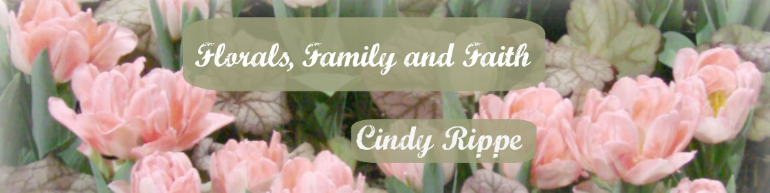 Cindy Rippe&#39;s - Florals - Family - Faith