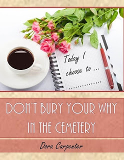 dora carpenter, don't bury your why in the cemetary, live for the moment, focus on the present