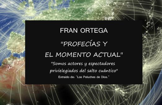 PROFECÍAS Y MOMENTO ACTUAL (Fran Ortega)