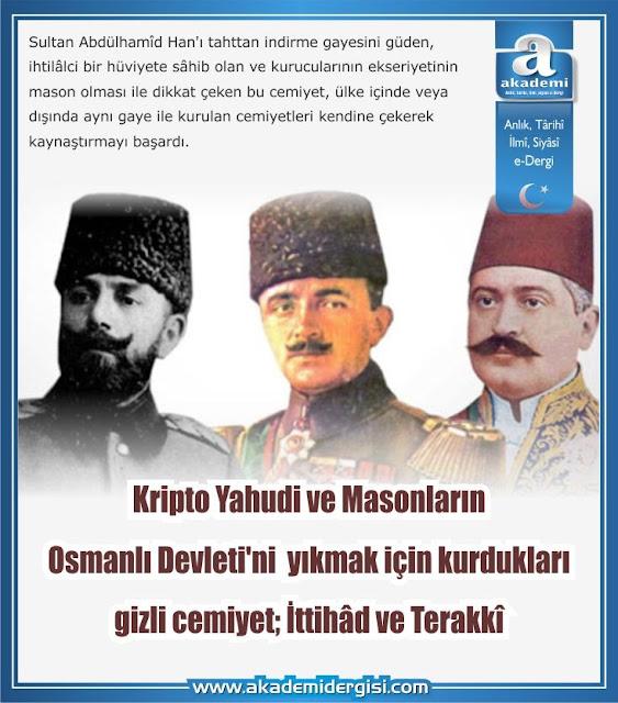 Kripto Yahudi ve Masonların Osmanlı Devleti'ni  yıkmak için kurdukları gizli cemiyet; İttihâd ve Terakkî