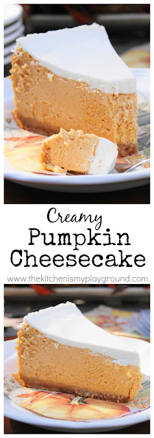 Creamy Pumpkin Cheesecake   www.thekitchenismyplayground.com