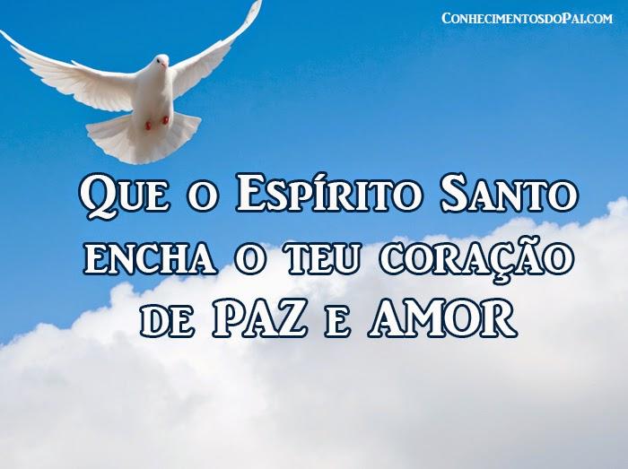 O Espírito Santo te encha de paz e amor