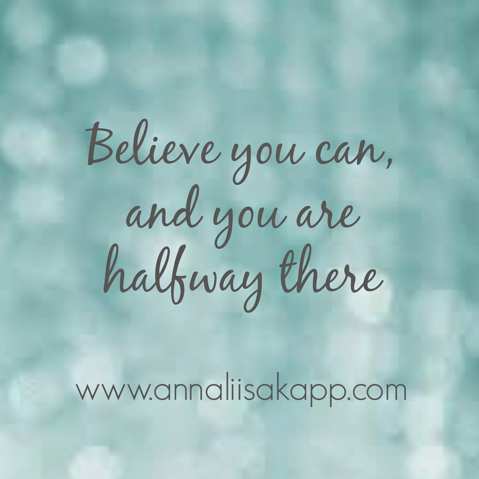 Believe you can and you are halfway there. Roosevelt quote