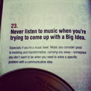 Damn Good Advice by George Lois # 23 Never listen to music when you're trying to come up with Big Idea.