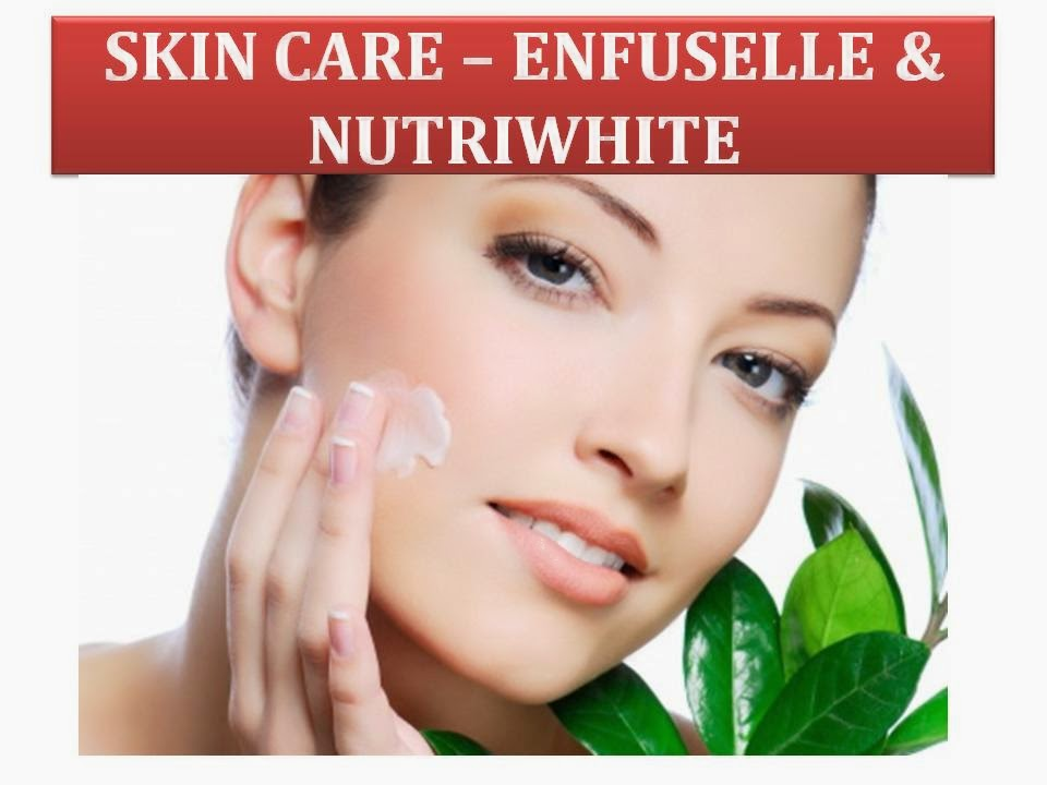 Enfuselle & Nutriwhite - Skin Care