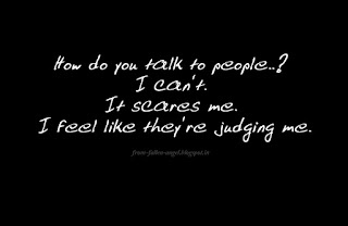 How do you talk to people..? I can't. It scares me. I feel like they're judging me.