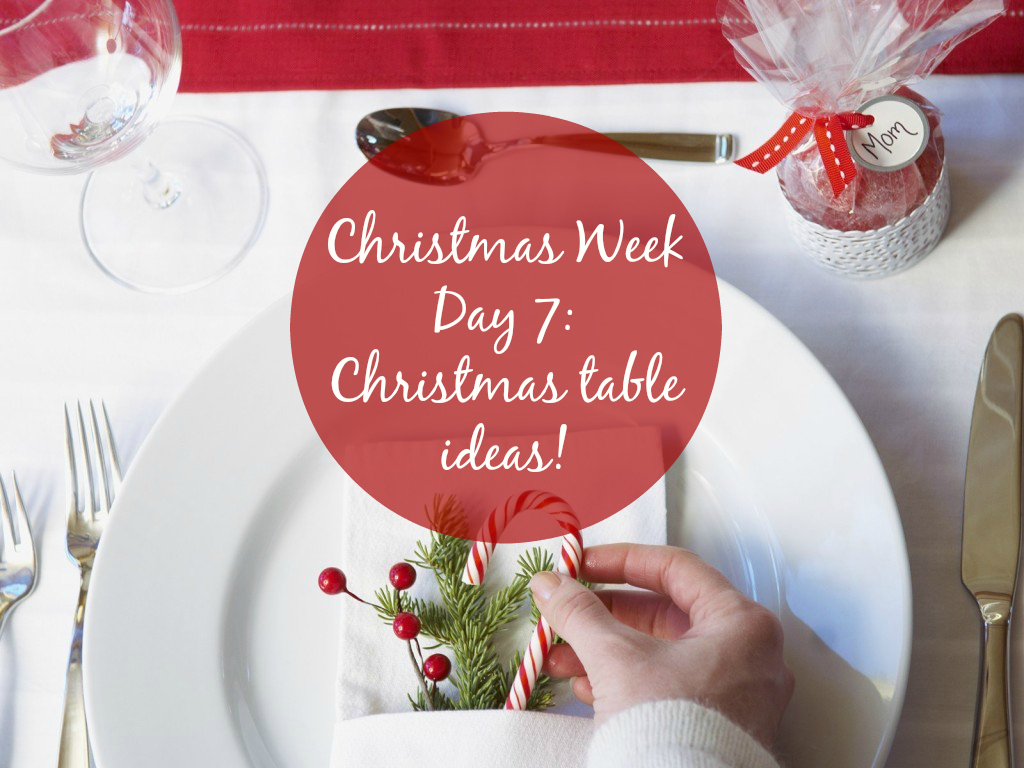 Christmas Week Day 7: Christmas table ideas!