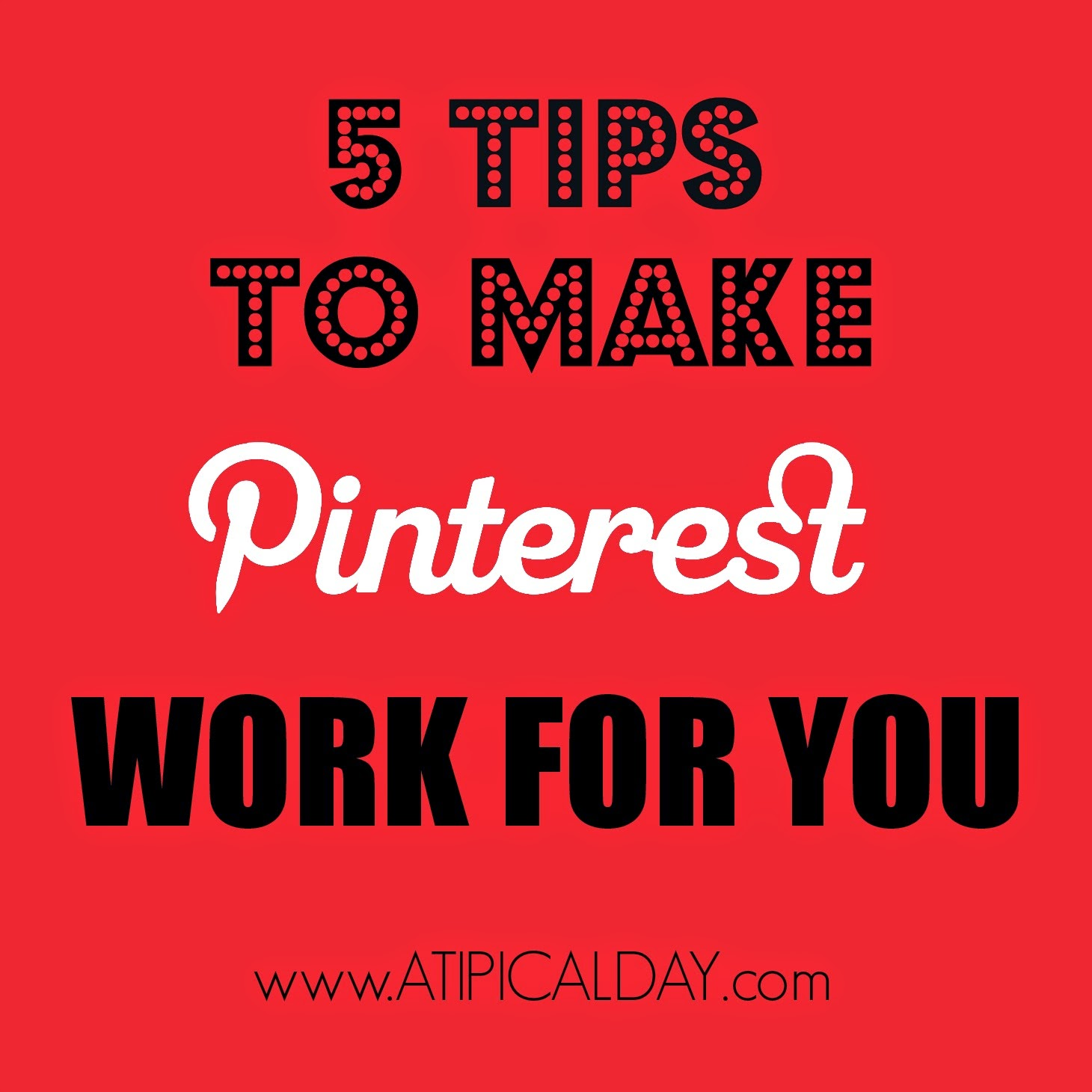 5 TIPS TO MAKE PINTEREST WORK FOR YOU @ATIPicalDay #Pinterest #Bloggingtips #pinning #optimizingposts
