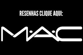 RESENHAS DE PRODUTOS MAC: