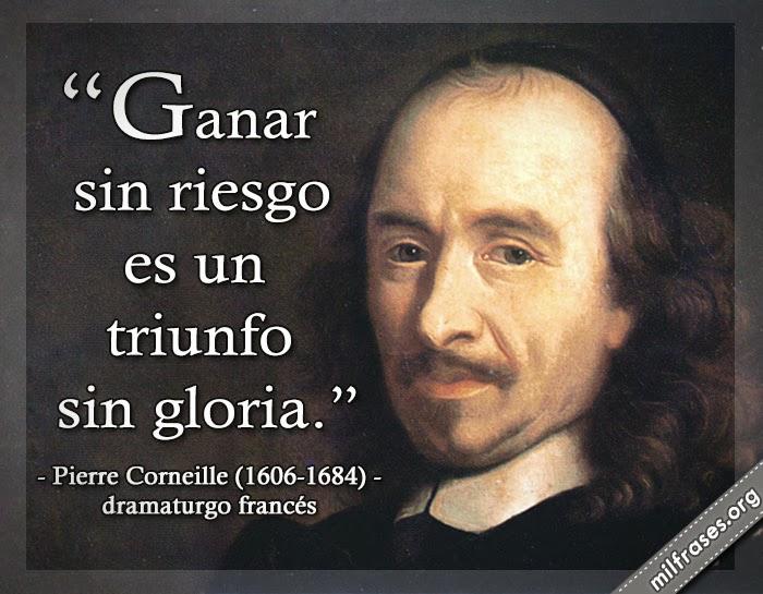 frases de Pierre Corneille (Ruan, 6 de junio de 1606 - París, 1 de octubre de 1684) fue un dramaturgo francés, considerado uno de los mejores del siglo XVII