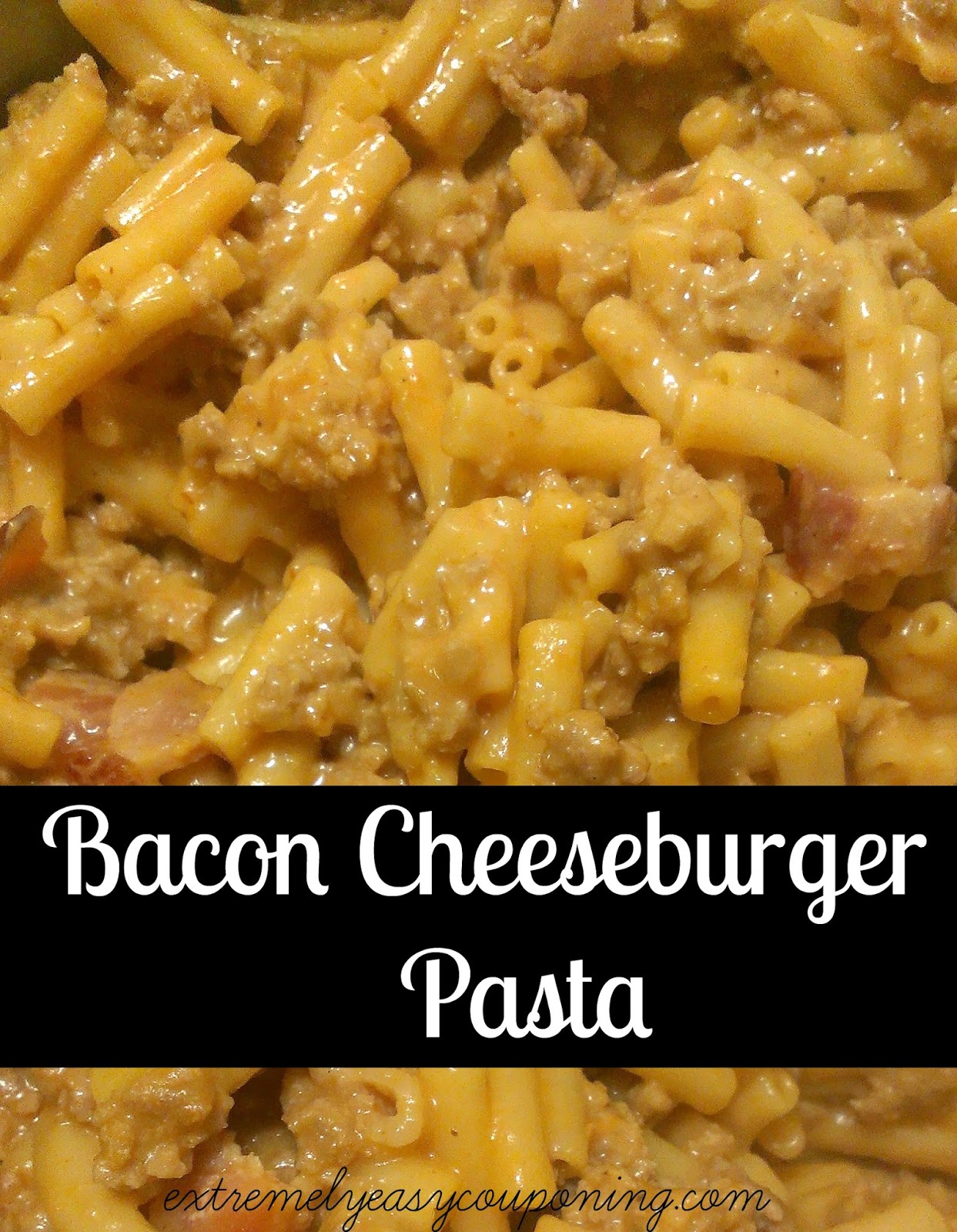 Extremely Easy Couponing: Bacon Cheeseburger Pasta Recipe