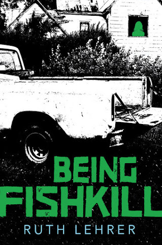 HIGHLY ANTICIPATED : BEING FISHKILL by Ruth Lehrer