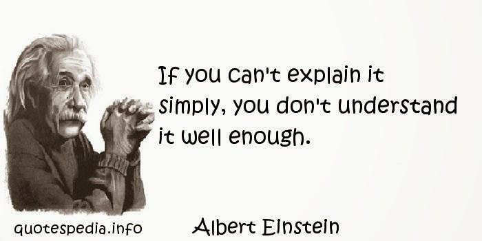 Pokud to neumíš vysvětlit jednoduše, nerozumíš tomu dostatečně dobře. --Albert Einstein