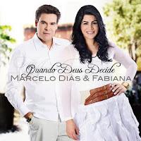 Marcelo Dias e Fabiana - Quando Deus Decide 2011