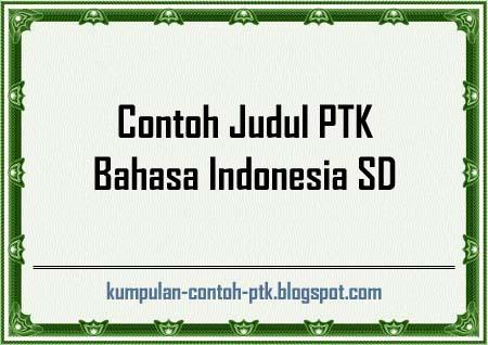 Berikut ini adalah beberapa Contoh Judul PTK Bahasa Indonesia beserta ...