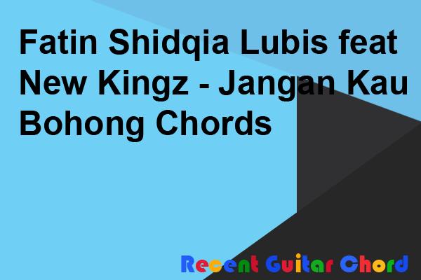 Fatin Shidqia Lubis feat New Kingz - Jangan Kau Bohong Chords