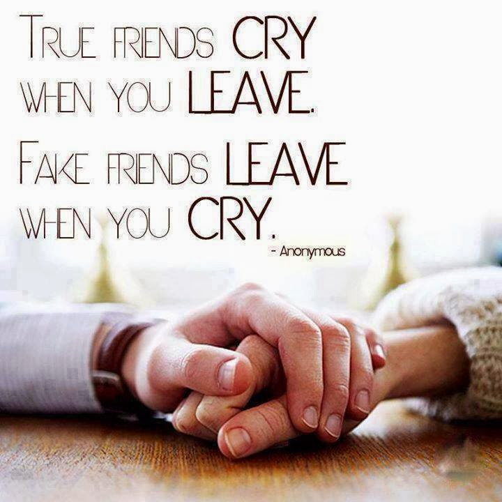 true friends cry when you leave fake friends leave when