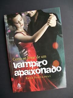 Como se livrar de um vampiro apaixonado - Beth Fantaskey