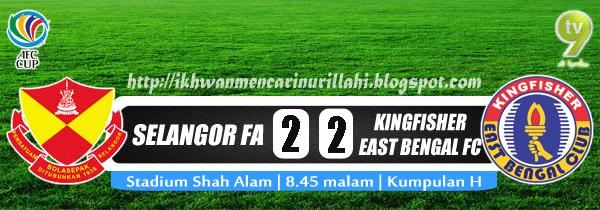 Live Streaming Selangor vs Kingfisher East Bengal 23 April 2013 - Piala AFC
