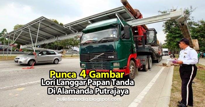 Punca 4 Gambar Lori Langgar Papan Tanda Di Alamanda Putrajaya