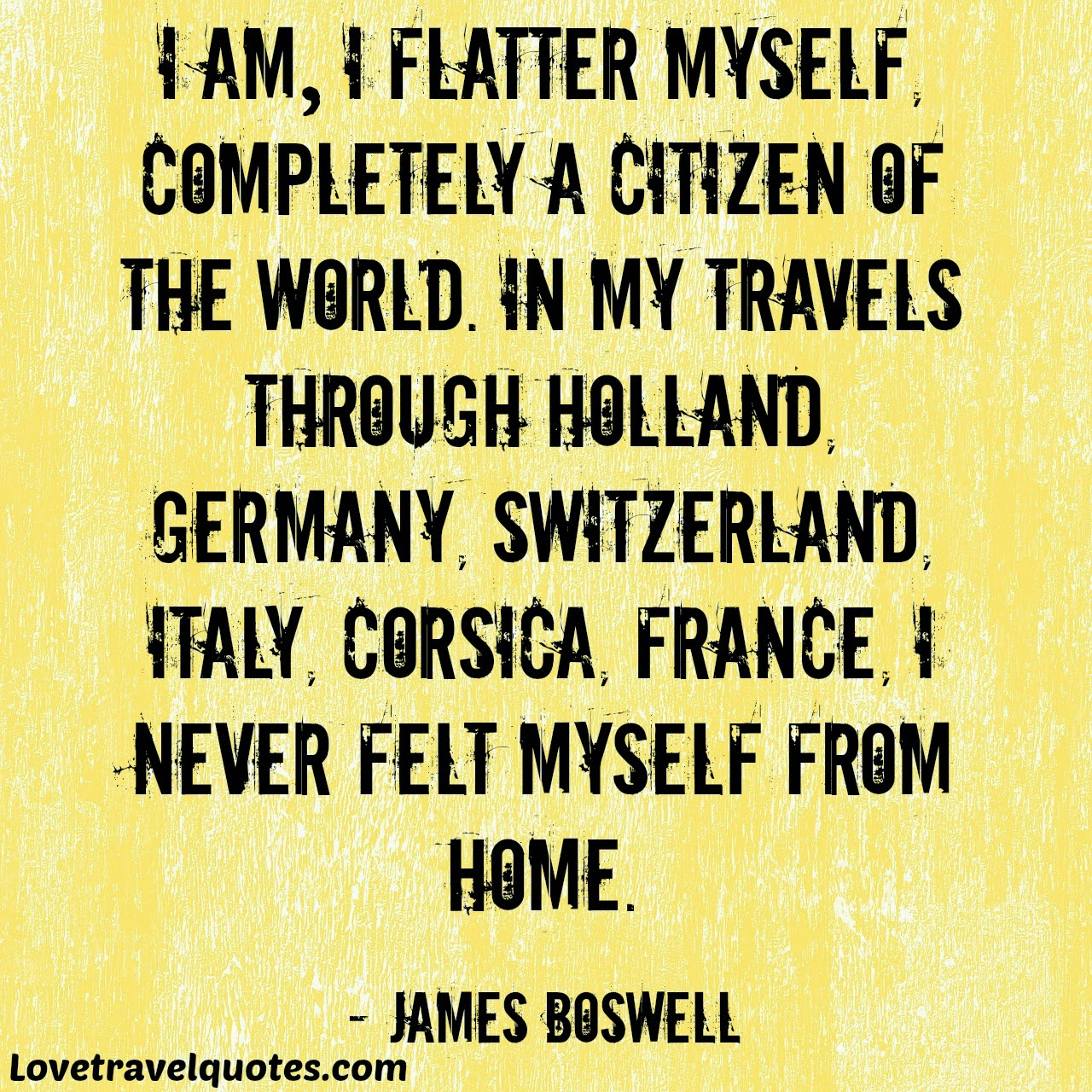 I am I flatter myself completely a citizen of the world