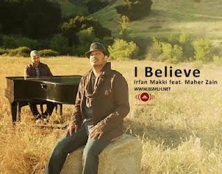 Maher Zain, Irfan makki, I believe