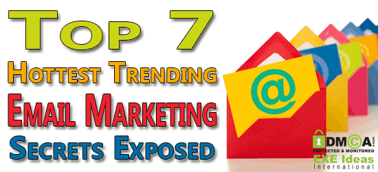 Top 7 Hottest Trending Email Marketing Secrets Exposed