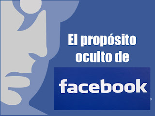 EL PROPOSITO OCULTO DE FACEBOOK