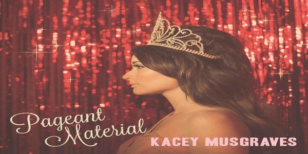 Pageant Material Lyrics - KACEY MUSGRAVES