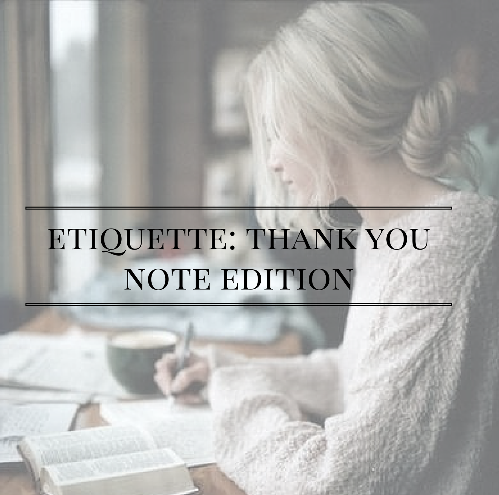 Etiquette: Thank You Note Edition | http://www.alyssajfreitas.com/2013/03/etiquette-thank-you-note-edition.html