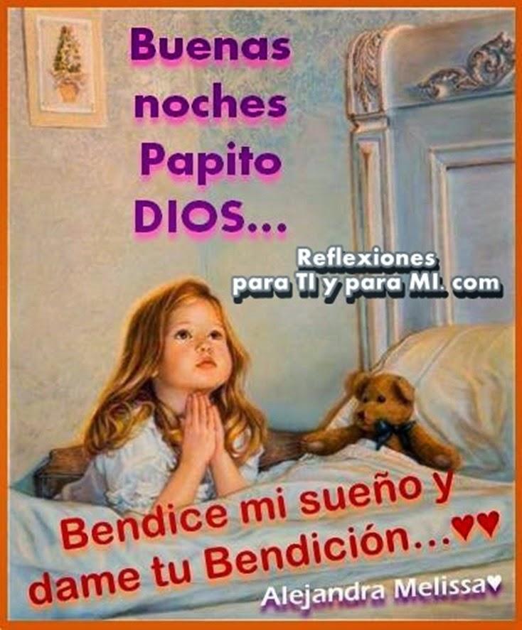 Buenas noches, Papito DIOS... Bendice mi sueño y dame tu Bendición...