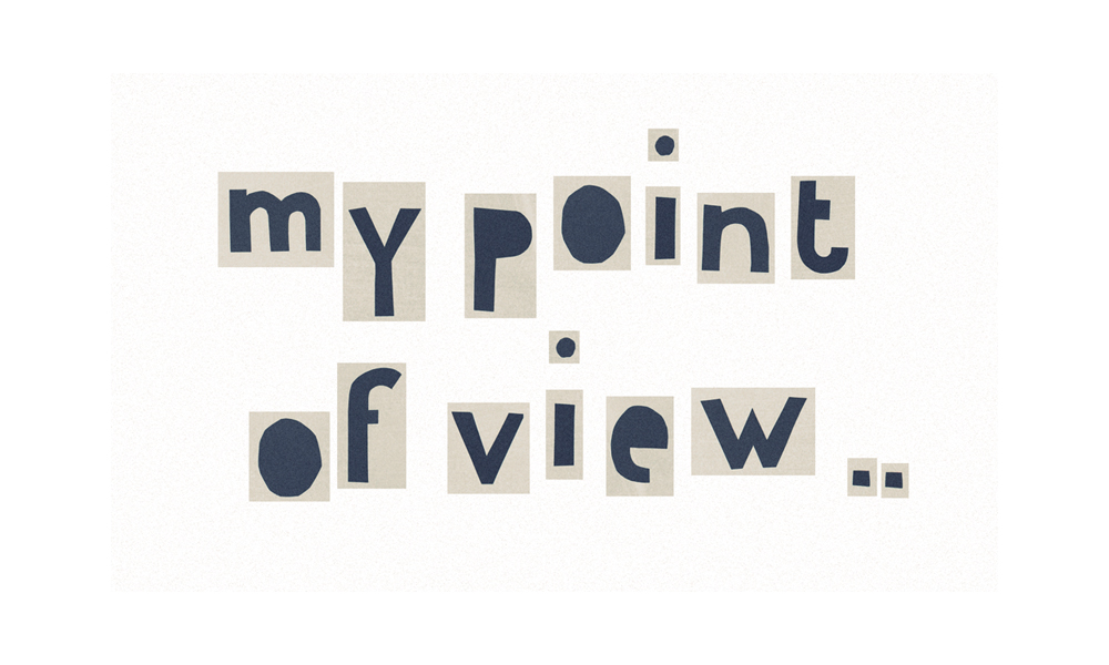 my point of view..