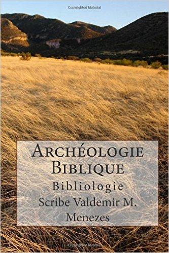 LIVRE: ARCHÉOLOGIE BIBLIQUE - COMPLET