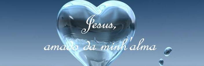 Jesus,o amado da minh'alma