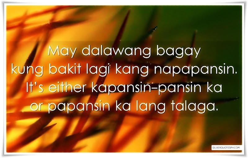 May Dalawang Bagay Kung Bakit Lagi Kang Napapansin, Picture Quotes, Love Quotes, Sad Quotes, Sweet Quotes, Birthday Quotes, Friendship Quotes, Inspirational Quotes, Tagalog Quotes