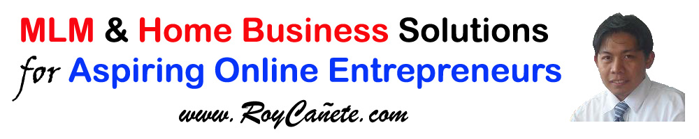 Roy Cañete Blog: MLM & Home Business Solutions for Aspiring Online Entrepreneurs