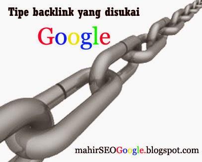 Tipe backlink yang disukai Google dan cara mendapatkanya