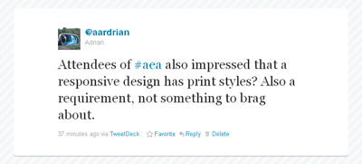 Attendees of #aea also impressed that a responsive design has print styles? Also a requirement, not something to brag about.
