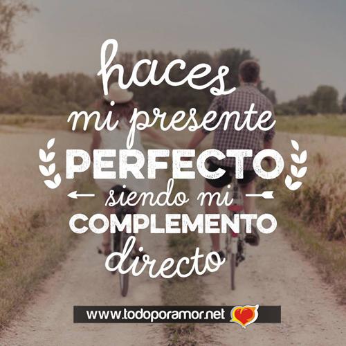 Haces mi presente perfecto siendo mi complemento directo