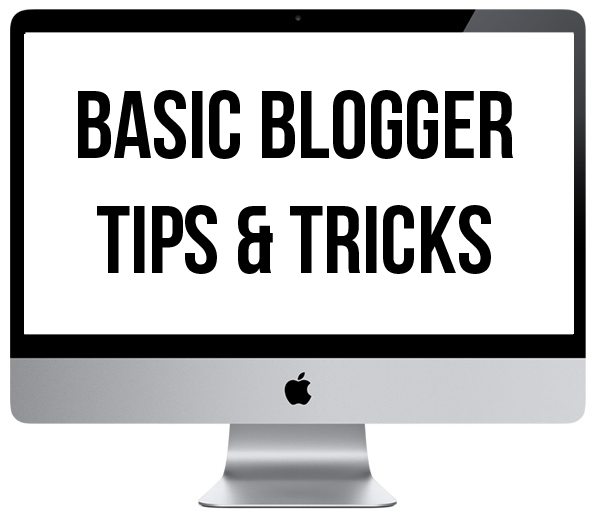 Basic Blogger Tips & Tricks