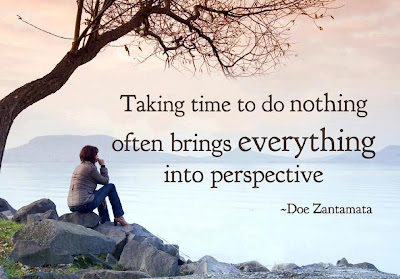 Taking time to do nothing often brings everything into perspective.