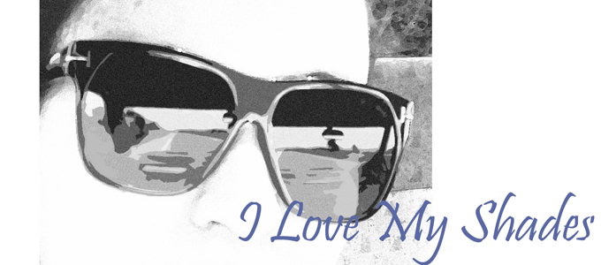 I Love My Shades