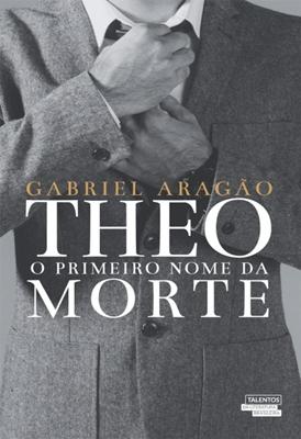 Theo: O primeiro nome da morte -Gabriel Aragão
