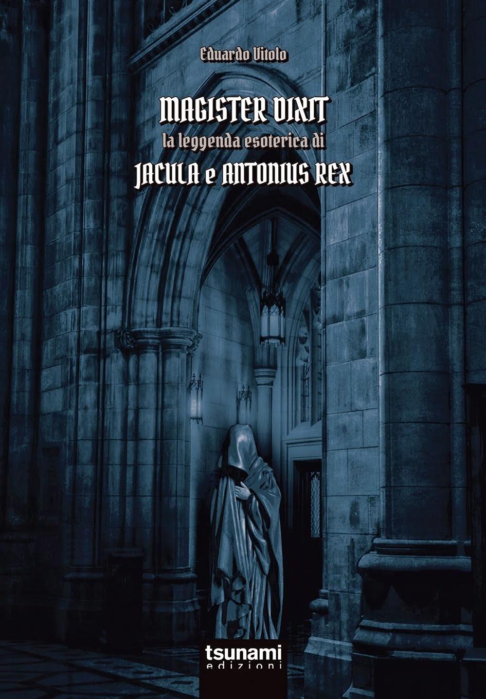 MAGISTER DIXIT. LA LEGGENDA ESOTERICA DI JACULA E ANTONIUS REX