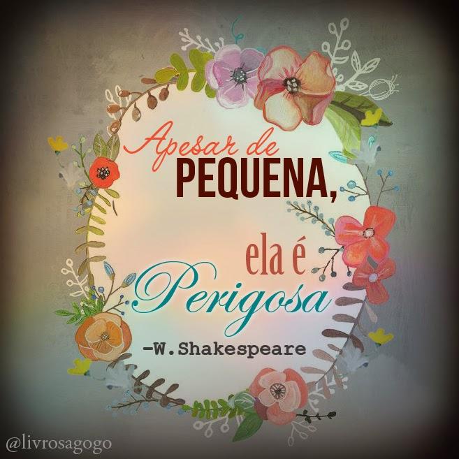 Apesar de pequena, ela é perigosa - Shakespeare