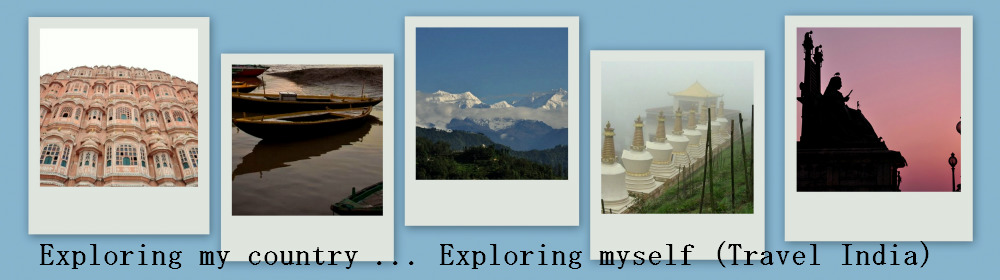 Exploring my country ... exploring myself (Travel India)