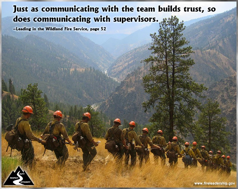 Just as communicating with the team builds trust, so does communicating with supervisors. ~ Leading in the Wildland Fire Service, page 52