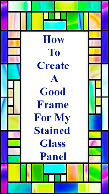 How Can I Create A Good Frame For My Stained Glass Panel?